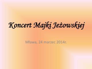Koncert Majki Jeżowskiej