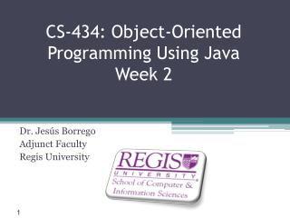 CS-434: Object-Oriented Programming Using Java Week 2