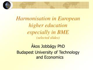 Harmonisation in European higher education especially in BME (selected slides)