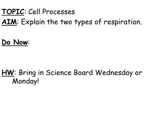 TOPIC : Cell Processes AIM : Explain the two types of respiration. Do Now :