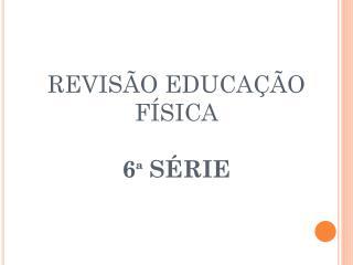 REVISÃO EDUCAÇÃO FÍSICA 6ª SÉRIE