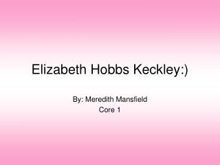 Elizabeth Hobbs Keckley :)