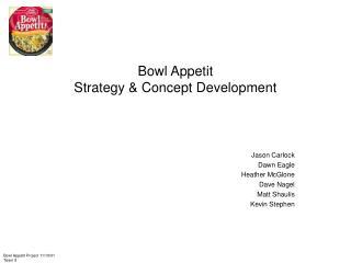 Bowl Appetit  Strategy & Concept Development