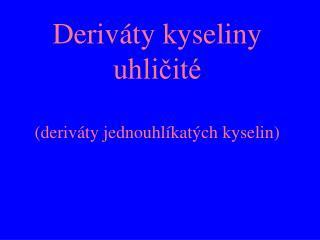 Deriváty kyseliny uhličité (deriváty jednouhlíkatých kyselin)