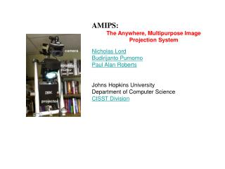 AMIPS: The Anywhere, Multipurpose Image  Projection System Nicholas Lord Budirijanto Purnomo