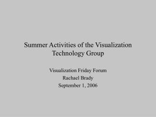 Summer Activities of the Visualization Technology Group