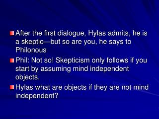 After the first dialogue, Hylas admits, he is a skeptic—but so are you, he says to Philonous