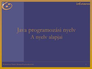 Java programozási nyelv A nyelv alapjai