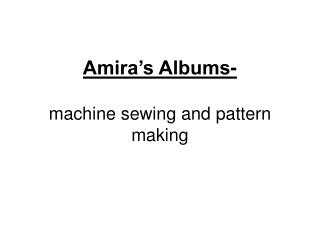 Amira's Albums- machine sewing and pattern making