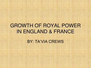 GROWTH OF ROYAL POWER IN ENGLAND & FRANCE