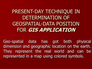 PRESENT-DAY TECHNIQUE IN DETERMINATION OF GEOSPATIAL-DATA POSITION FOR GIS APPLICATION