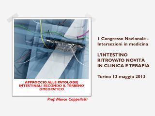 APPROCCIO ALLE PATOLOGIE INTESTINALI SECONDO IL TERRENO OMEOPATICO Prof. Marco Cappelletti
