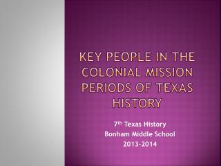 Key People in the colonial mission periods of  texas  history