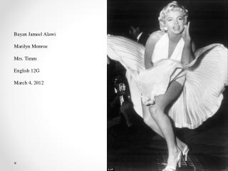 Bayan Jameel Alawi Marilyn Monroe  Mrs. Timm English 12G March 4, 2012