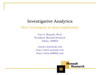 Investigative Analytics New techniques in data exploration Curt A. Monash, Ph.D.