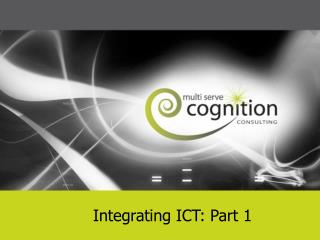 Integrating ICT: Part 1