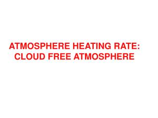 ATMOSPHERE HEATING RATE: CLOUD FREE ATMOSPHERE