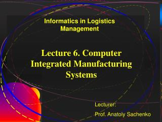 Lecture 6. Computer Integrated Manufacturing Systems