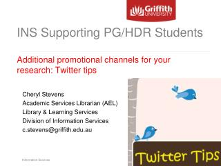 INS Supporting PG/HDR Students  Additional promotional channels for your research: Twitter tips