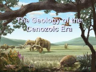 The Geology of the Cenozoic Era