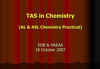 TAS in Chemistry  AL  ASL Chemistry Practical   EDB  HKEAA  18 October 2007