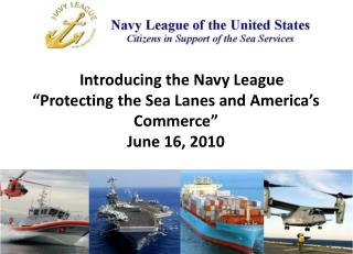 "Introducing the Navy League ""Protecting the Sea Lanes and America's Commerce"" June 16, 2010"
