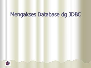 Mengakses  Database dg JDBC