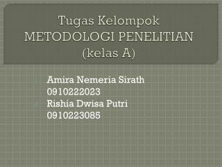 Tugas Kelompok METODOLOGI PENELITIAN ( kelas  A)