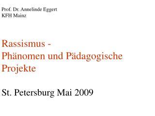 Prof. Dr. Annelinde Eggert KFH Mainz Rassismus -  Phänomen und Pädagogische  Projekte