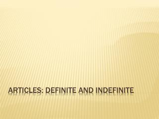 Articles: Definite and Indefinite