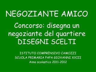 ISTITUTO COMPRENSIVO CAMOZZI SCUOLA PRIMARIA PAPA GIOVANNI XXIII Anno scolastico 2011-2012