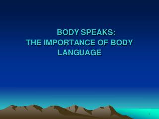 BODY SPEAKS:  THE IMPORTANCE OF BODY LANGUAGE