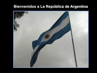 Bienvenidos a La República de Argentina