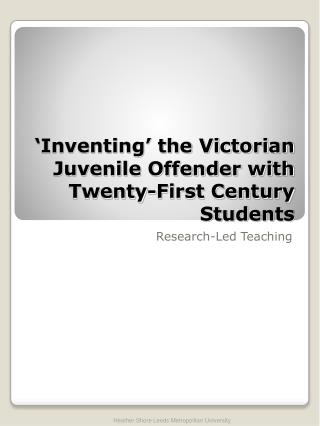 �Inventing� the Victorian Juvenile Offender with Twenty-First Century Students