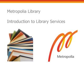 Metropolia Library  Introduction to Library Services