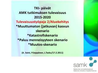 TKI- p�iv�t AMK tutkimuksen tulevaisuus 2015-2020 Tulevaisuusty�paja 2/Aluekehitys