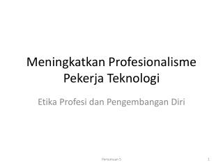 Meningkatkan Profesionalisme Pekerja Teknologi