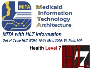 MITA with HL7 Information Out of Cycle HL7 WGM, 18-21 May, 2009, St. Paul, MN Health Level 7