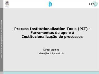 Process Institutionalization Tools (PIT) - Ferramentas de apoio à Institucionalização de processos
