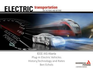 IEEE IAS Atlanta  Plug-in  Electric  Vehicles History,Technology  and Rates Ben Echols