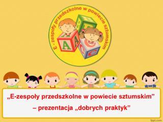 """""""E-zespoły przedszkolne w powiecie sztumskim""""  – prezentacja """"dobrych praktyk"""""""
