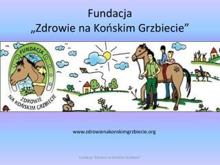 """Fundacja  """"Zdrowie na Końskim Grzbiecie"""""""