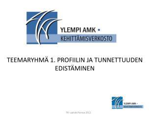 TEEMARYHMÄ 1. PROFIILIN JA TUNNETTUUDEN EDISTÄMINEN