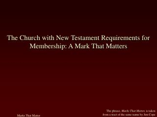 The Church with New Testament Requirements for Membership: A Mark That Matters