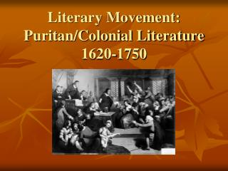 Literary Movement: Puritan/Colonial Literature 1620-1750
