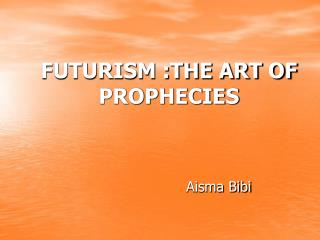 FUTURISM :THE ART OF PROPHECIES