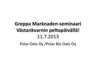 Greppa  Marknaden-seminaari Västankvarnin peltopäivällä ! 11.7.2013