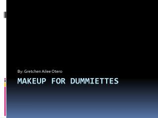 Makeup for  Dummiettes