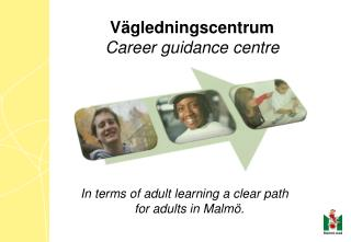 In terms of adult learning a clear path  for adults in Malmö.