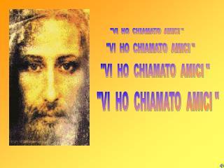 """""""VI  HO  CHIAMATO  AMICI """""""
